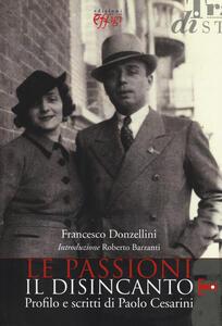 Le passioni, il disincanto. Profilo e scritti di Paolo Cesarini