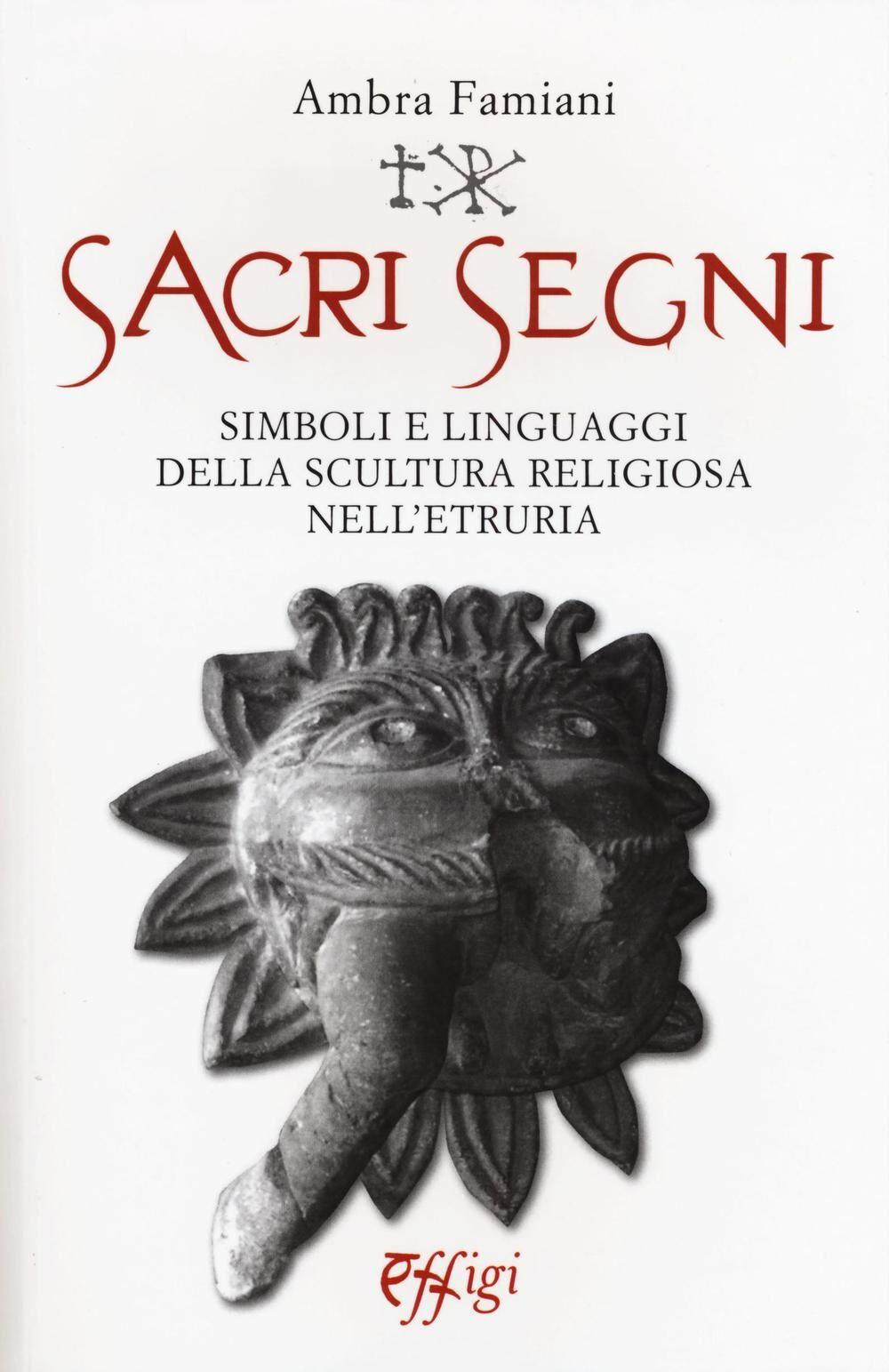 Sacri segni. Simboli e linguaggi della scultura religiosa nell'Etruria