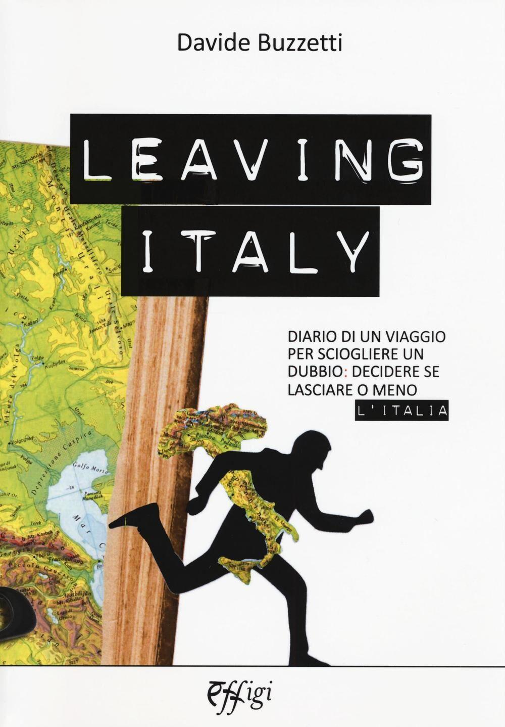 Leaving Italy. Diario di un viaggio per sciogliere un dubbio: decidere se lasciare o meno l'Italia
