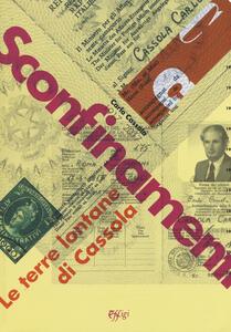 Sconfinamenti. Le terre lontane di Cassola. Catalogo della mostra (Montecarlo di Lucca, 15 settembre-5 novembre 2017; Grosseto, 15 gennaio-5 marzo 2018)
