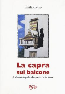 La capra sul balcone. Un'autobiografia che parte da lontano - Emilio Ferro - copertina