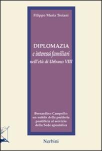 Diplomazia e interessi familiari nell'età di Urbano VIII. Bernardino Campello: un nobile della periferia pontificia al servizio della sede apostolica