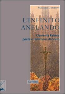 L' infinito anelando. Clemente Rebora poeta e testimone di Cristo