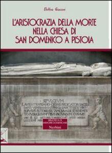 L' aristocrazia della morte nella chiesa di San Domenico a Pistoia
