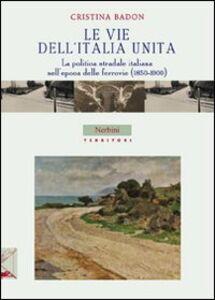 Le vie dell'Italia unita. La politica stradale italiana nell'epoca delle ferrovie (1850-1900)