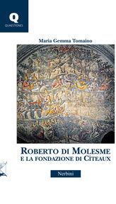 Roberto di Molesme e la Fondazione di Cîteaux