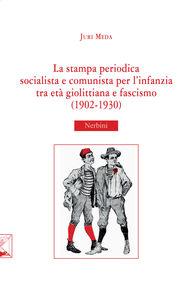 La stampa periodica socialista e comunista per l'infanzia tra età giolittiana e fascismo (1902-1930)