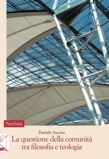 La questione della comunità tra filosofia e teologia - Daniele Aucone - copertina