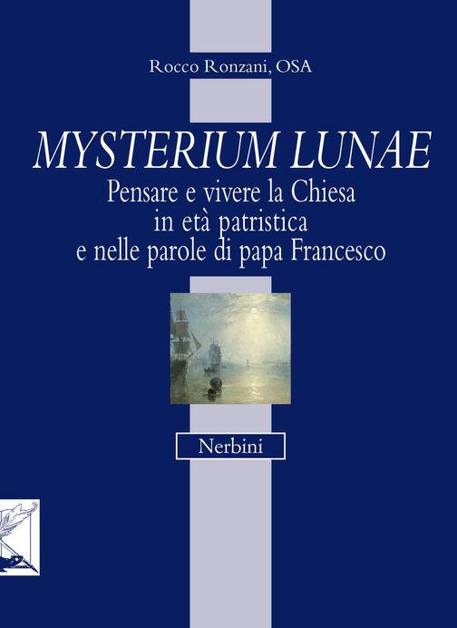 Mysterium lunae. Pensare e vivere la Chiesa in età patristica e nelle parole di papa Francesco