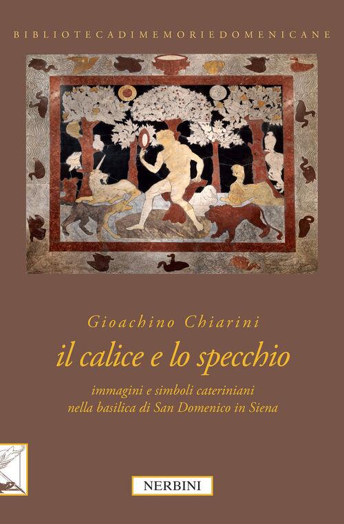 Il calice e lo specchio. Immagini e simboli cateriniani nella Basilica di San Domenico a Siena