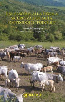 Dal pascolo alla tavola: sicurezza e qualità dei prodotti «podolici». Atti del Convegno (Zungoli,  29 ottobre 2011).pdf