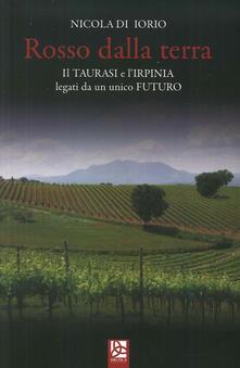Rosso dalla terra. Il Taurasi e lIrpinia legati da un unico futuro.pdf
