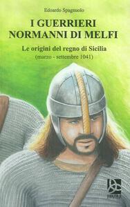I guerrieri normanni di Melfi. Le origini del regno di Sicilia (marzo-settembre 1041)
