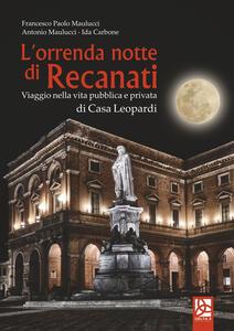 L' orrenda notte di Recanati. Viaggio nella vita pubblica e privata di casa Leopardi
