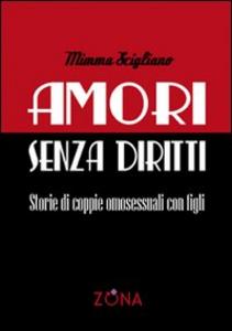 Libro Amori senza diritti. Storie di coppie omosessuali con figli Domenica Scigliano