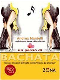 Un passo di bachata. Storia e interpreti del ballo e della «musica de amrgu'e». Con CD-Audio