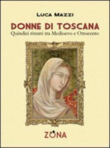 Donne di Toscana. Quindici ritratti tra Medioevo e Ottocento