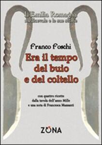 Era il tempo del buio e del coltello. L'Emilia Romagna medievale e le sue storie