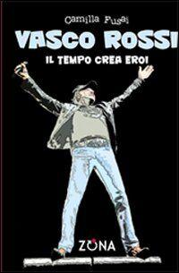 Vasco Rossi. Il tempo crea eroi