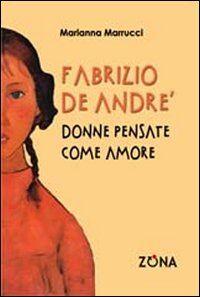 Fabrizio De André. Donne pensate come amore