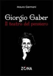 Giorgio Gaber. Il teatro del pensiero - Mauro Germani - copertina