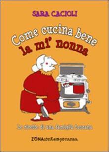 Promoartpalermo.it Come cucina bene la mi' nonna. Ricette della tradizione toscana Image