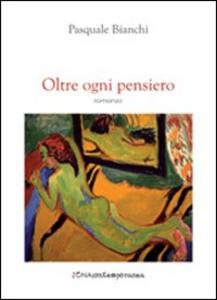 Libro Oltre ogni pensiero Pasquale Bianchi