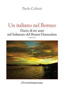 Un italiano nel Borneo. Diario di tre anni nel Sultanato del Brunei Darussalam - Paolo Coluzzi - copertina