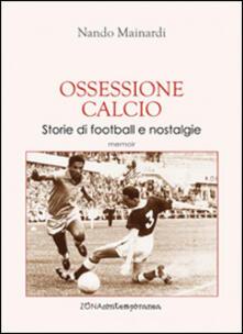 Grandtoureventi.it Ossessione calcio. Storie di football e nostalgie Image