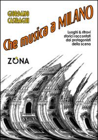 Che musica a Milano. Luoghi e ritrovi storici raccontati dai protagonisti della scena