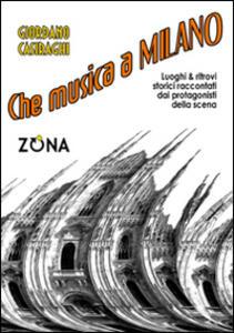 Che musica a Milano. Luoghi e ritrovi storici raccontati dai protagonisti della scena - Giordano Casiraghi - copertina