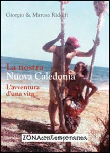 La nostra Nuova Caledonia. L'avventura d'una vita