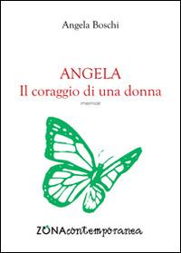 Angela. Il coraggio di una ...