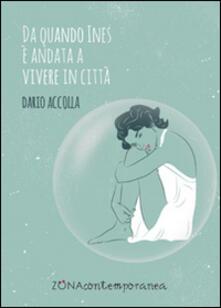 Da quando Ines è andata a vivere in città - Dario Accolla - copertina