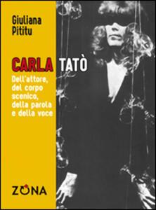 Carla Tatò. Dell'attore, del corpo scenico, della parola e della voce