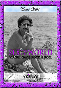 Libro Sex and the world. Viaggi gay e rock'n roll Bruno Casini