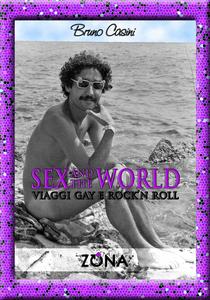 Libro Sex and the world. Viaggi gay e rock'n roll Bruno Casini