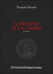 Libro Il destino di un onore Pasquale Bianchi