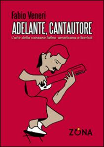 Libro Adelante, cantautore. L'arte della canzone latino-americana e iberica Fabio Veneri