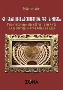 Gli spazi dell'architettura per la musica. L'esperienza napoletana. Il Teatro San Carlo e il Conservatorio di San Pietro a Majella