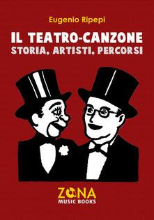 Il teatro-canzone. Storia, artisti, percorsi - Eugenio Ripepi - copertina