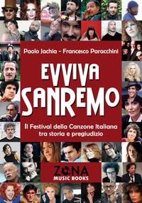 Evviva Sanremo. Il festival della canzone italiana tra storia e pregiudizio - Jachia Paolo Paracchini Francesco - wuz.it