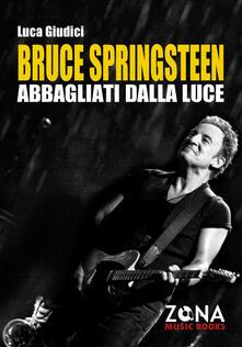 Mercatinidinataletorino.it Bruce Springsteen. Abbagliati dalla luce Image