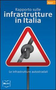 Libro Rapporto sulle infrastrutture in Italia. Le infrastrutture autostradali