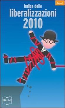 Indice delle liberalizzazioni 2010 - Carlo Stagnaro - ebook