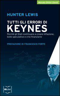 Tutti gli errori di Keynes. Perché gli Stati continuano a creare inflazione, bolle speculative e crisi finanziarie