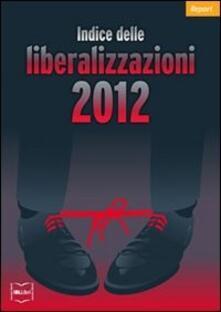 Indice delle liberalizzazioni 2012 - Carlo Stagnaro - ebook