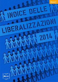 Indice delle liberalizzazioni 2014 - Carlo Stagnaro - ebook