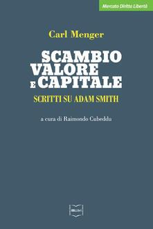 Scambio, valore e capitale. Scritti su Adam Smith - Raimondo Cubeddu,Carl Menger - ebook