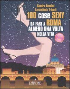 Cento cose sexy da fare a Roma almeno una volta nella vita